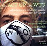 From ACT up to the WTO : Urban Protest and Community Building in the Era of Globalization (1859843565) by Shepard, Benjamin