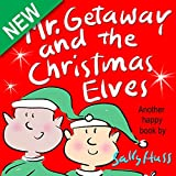 Childrens Books: MR. GETAWAY AND THE CHRISTMAS ELVES (Adorable, Rhyming Bedtime Story/Picture Book for Beginner Readers About Working Happily and Giving Freely, Ages 2-8)