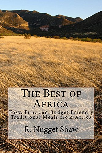 The Best of Africa: Easy, Fun, and Budget Friendly Traditional Meals from Africa (R. Nugget Shaw's Around the World Cookbooks Book 2) by R. Nugget Shaw