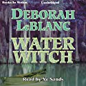 Water Witch Audiobook by Deborah LeBlanc Narrated by Xe Sands