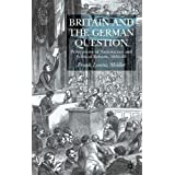 "Britain and the German Question: Perceptions of Nationalism and Political Reform, 1830-63: Perceptions of Nationalism and Political Reform, 1830-1863von ""Frank Lorenz Muller"""