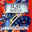 Slay and Rescue (       UNABRIDGED) by John Moore Narrated by Jake Lewis