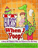 img - for It Hurts When I Poop!: A Story for Children Who Are Scared to Use the Potty book / textbook / text book