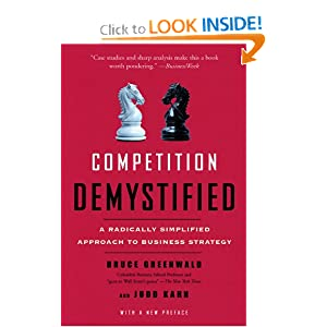 Competition Demystified: A Radically Simplified Approach to Business Strategy Bruce C. Greenwald and Judd Kahn