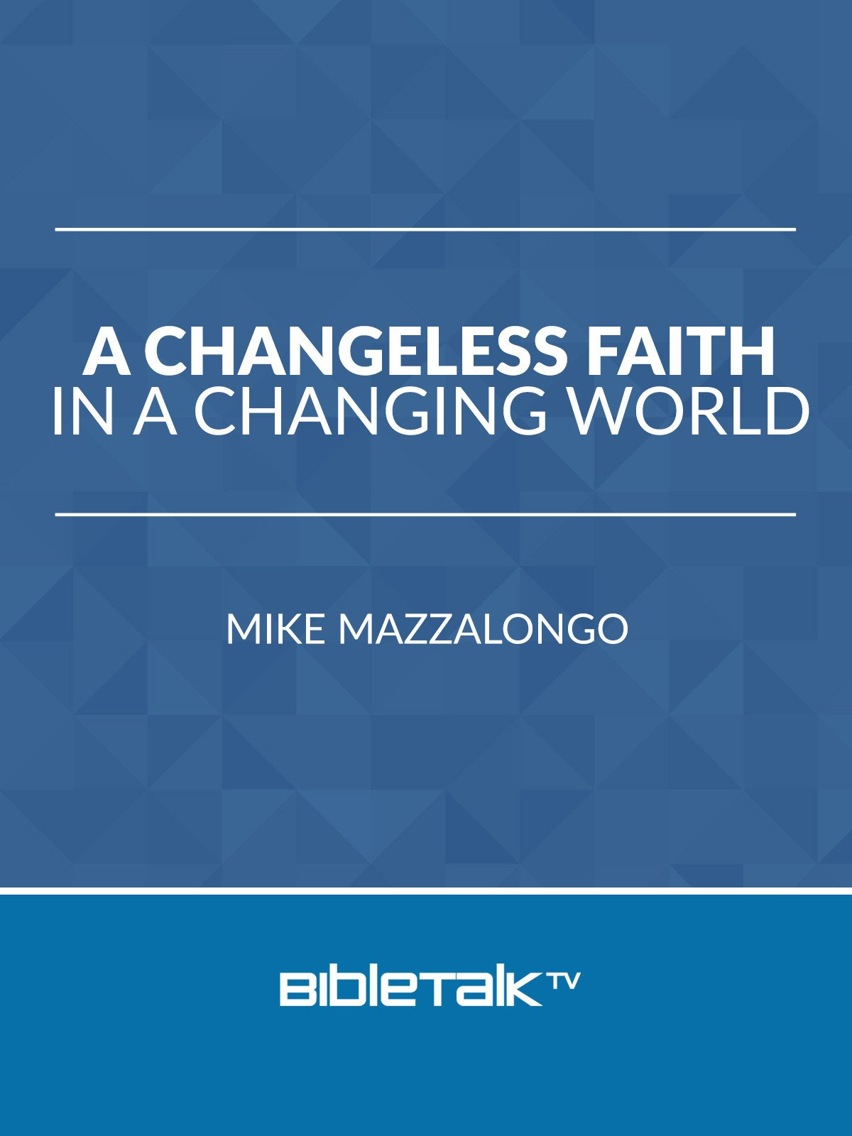 A Changeless Faith in a Changing World