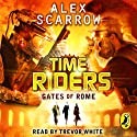 Gates of Rome: TimeRiders, Book 5 Audiobook by Alex Scarrow Narrated by Trevor White