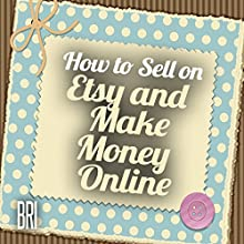 How to Sell on Etsy and Make Money Online (How to Make Money Online) (       UNABRIDGED) by Bri Narrated by Maria Chester