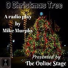 O Christmas Tree Performance by Mike Murphy Narrated by Ben Lindsey-Clark, Noel Badrian, Susan Iannucci, Joseph Tabler, John Burlinson, Sarah Hulslander, Elizabeth Klett
