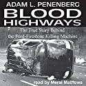 Blood Highways: The True Story behind the Ford-Firestone Killing Machine Audiobook by Adam L. Penenberg Narrated by Meral Mathews