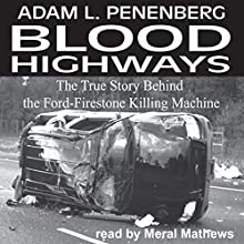 Blood Highways: The True Story behind the Ford-Firestone Killing Machine (       UNABRIDGED) by Adam L. Penenberg Narrated by Meral Mathews