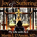 Joy and Suffering: My Life with ALS (       UNABRIDGED) by Martin J. D'Amore, MD Narrated by Kevin F. Spalding