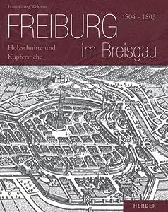 Freiburg im Breisgau: 1504-1803 - Holzschnitte und Kupferstiche