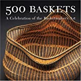 500 Baskets: A Celebration of the Basketmaker's Art (500 Series) ~ Lark Books