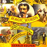 Magic Words: The Tale of a Jewish Boy-Interpreter, the World's Most Estimable Magician, a Murderous Harlot, and America's Greatest Indian Chief | Gerald Kolpan