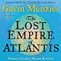 The Lost Empire of Atlantis: History's Greatest Mystery Revealed (       UNABRIDGED) by Gavin Menzies Narrated by Gildart Jackson