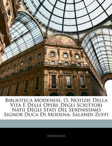 Biblioteca Modenese, O, Notizie Della Vita E Delle Opere Degli Scrittori Natii Degli Stati Del Serenissimo Signor Duca Di Modena: Salandi-Zuffi