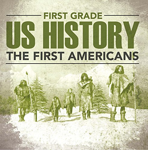 First Grade Us History: The First Americans: First Grade Books (Children's American History Books) by Baby Professor