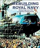 Rebuilding the Royal Navy, Volume 4: Warship Design Since 1945