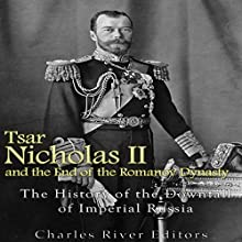 Tsar Nicholas II and the End of the Romanov Dynasty: The History of the Downfall of Imperial Russia | Livre audio Auteur(s) :  Charles River Editors Narrateur(s) : Ken Teutsch