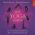 Mit Yoga leben: Ganz im Hier und Jetzt mit achtsamen Yoga- und Meditationsübungen | Patrick Broome,Berthold Henseler