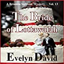 The Bride of Lottawatah: The Brianna Sullivan Mysteries, Book 13 Audiobook by Evelyn David Narrated by Lisa Kelly