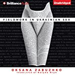 Fieldwork in Ukrainian Sex | Oksana Zabuzhko,Halyna Hryn (translator)