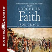 Forged in Faith: How Faith Shaped the Birth of the Nation 1607-1776 | [Rod Gragg]