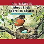 About Birds [Sobre los pajaros]: A Guide for Children [Una guía para niños] | Cathryn Sill,Cristina de la torre