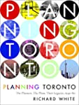 Planning Toronto: The Planners, The P...