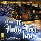 The Holly Tree Inn Hörbuch von Charles Dickens, Barry M. Putt Jr. Gesprochen von:  The Colonial Radio Players