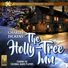 The Holly Tree Inn Audiobook by Charles Dickens, Barry M. Putt Jr. Narrated by  The Colonial Radio Players