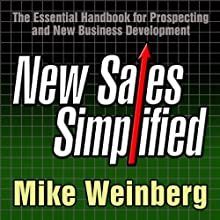 New Sales. Simplified.: The Essential Handbook for Prospecting and New Business Development (       UNABRIDGED) by Mike Weinberg Narrated by Erik Synnestvedt