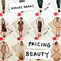 Pricing Beauty: The Making of a Fashion Model Audiobook by Ashley Mears Narrated by Cris Dukehart