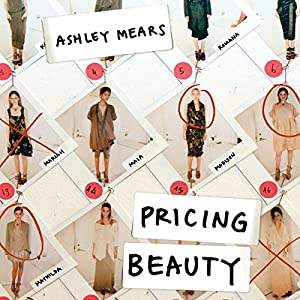 Pricing Beauty: The Making of a Fashion Model | [Ashley Mears]