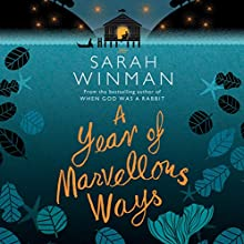 A Year of Marvellous Ways (       UNABRIDGED) by Sarah Winman Narrated by Sarah Winman