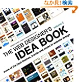 The Web Designer's Idea Book: More Of the Best Themes, Trends and Styles in Website Design (Web Designer's Idea Book: The...