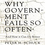 Why Government Fails So Often: And How It Can Do Better | Peter H. Schuck