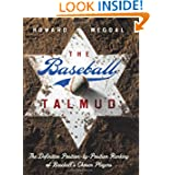 The Baseball Talmud: The Definitive Position-by-Position Ranking of Baseball's Chosen Players by Howard Megdal