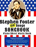 150+ Stephen Foster Songs Songbook - Piano Sheet Music Book: Includes Beautiful Dreamer, Oh! Susanna, Camptown Races, Old Folks At Home, etc  (American Folk Songs Books) (Volume 1)