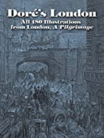 Dore's London: All 180 Illustrations from London, a Pilgrimage