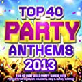 Top 40 Party Anthems 2013 - The 40 Best 2013 Party Dance Hits - Perfect for Summer Holidays, BBQ & Beach Parties