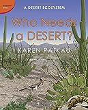 Who Needs a Desert?: A Desert Ecosystem (Ecosystem Series)