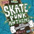 Skate Punk Anthems [Explicit]