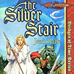 The Silver Stair: Dragonlance: Bridges of Time, Book 3 (       UNABRIDGED) by Jean Rabe Narrated by Joe Barrett