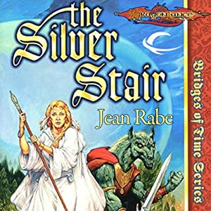 The Silver Stair: Dragonlance: Bridges of Time, Book 3 | [Jean Rabe]