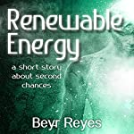 Renewable Energy: A Short Story About Second Chances | Beyr Reyes