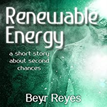 Renewable Energy: A Short Story About Second Chances Audiobook by Beyr Reyes Narrated by Adam Zens