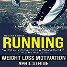 Running: Weight Loss Motivation: Lose Weight, Burn Fat & Increase Metabolism Hörbuch von April Stride Gesprochen von: Gene Blake