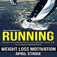 Running: Weight Loss Motivation: Lose Weight, Burn Fat & Increase Metabolism Audiobook by April Stride Narrated by Gene Blake