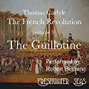 The French Revolution, Volume 3: The Guillotine (       UNABRIDGED) by Thomas Carlyle Narrated by Robert Bethune